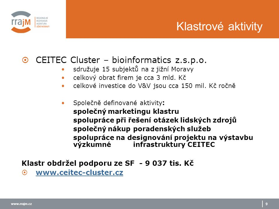 www.rrajm.cz 9 Klastrové aktivity  CEITEC Cluster – bioinformatics z.s.p.o. sdružuje 15 subjektů na z jižní Moravy celkový obrat firem je cca 3 mld.