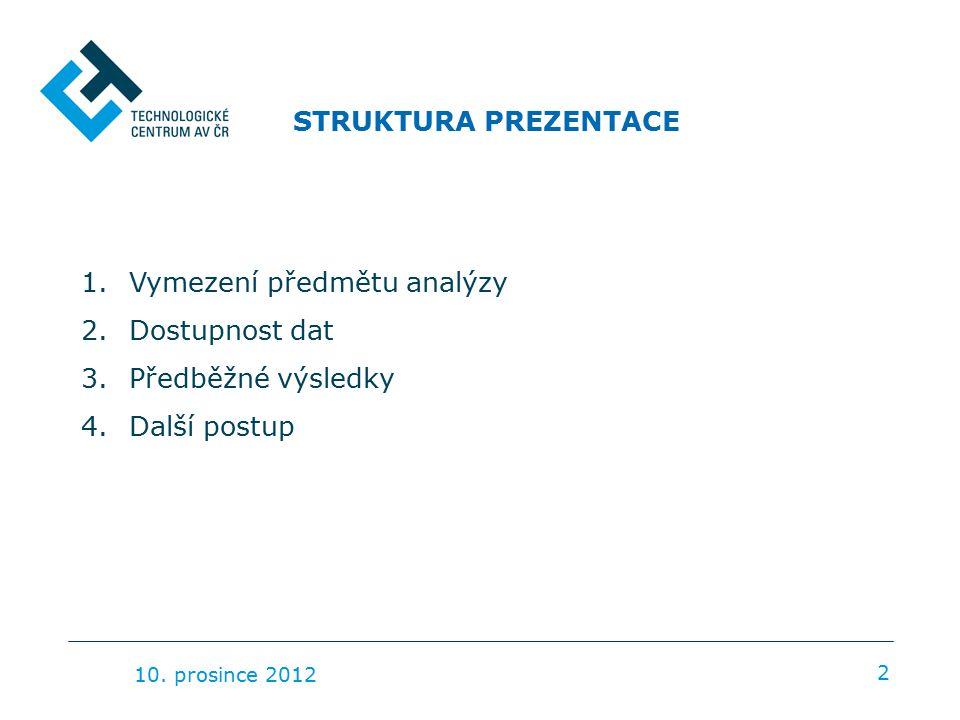 STRUKTURA PREZENTACE 2 1.Vymezení předmětu analýzy 2.Dostupnost dat 3.Předběžné výsledky 4.Další postup 10.