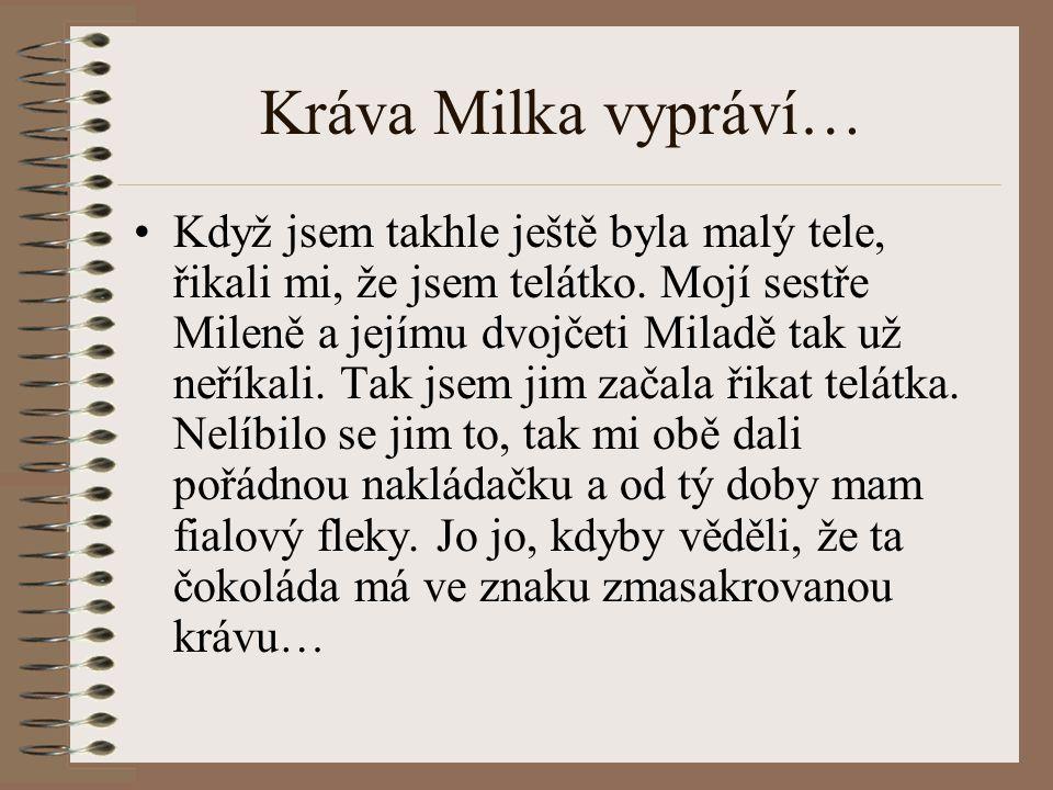 Kráva Milka vypráví… Když jsem takhle ještě byla malý tele, řikali mi, že jsem telátko. Mojí sestře Mileně a jejímu dvojčeti Miladě tak už neříkali. T