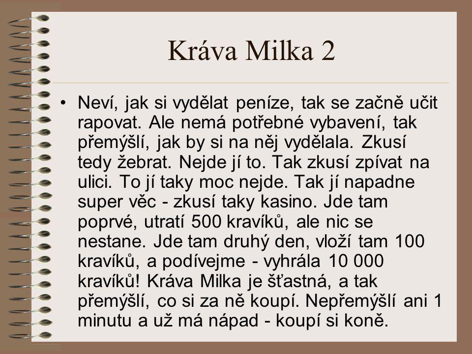 Kráva Milka 2 Neví, jak si vydělat peníze, tak se začně učit rapovat. Ale nemá potřebné vybavení, tak přemýšlí, jak by si na něj vydělala. Zkusí tedy