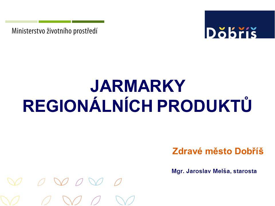 Mgr. Jaroslav Melša, starosta JARMARKY REGIONÁLNÍCH PRODUKTŮ Zdravé město Dobříš
