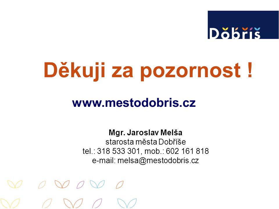 Děkuji za pozornost ! Mgr. Jaroslav Melša starosta města Dobříše tel.: 318 533 301, mob.: 602 161 818 e-mail: melsa@mestodobris.cz www.mestodobris.cz