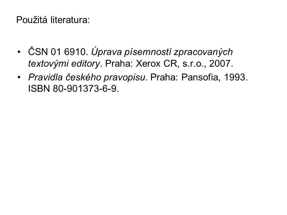 Použitá literatura: ČSN 01 6910.Úprava písemností zpracovaných textovými editory.