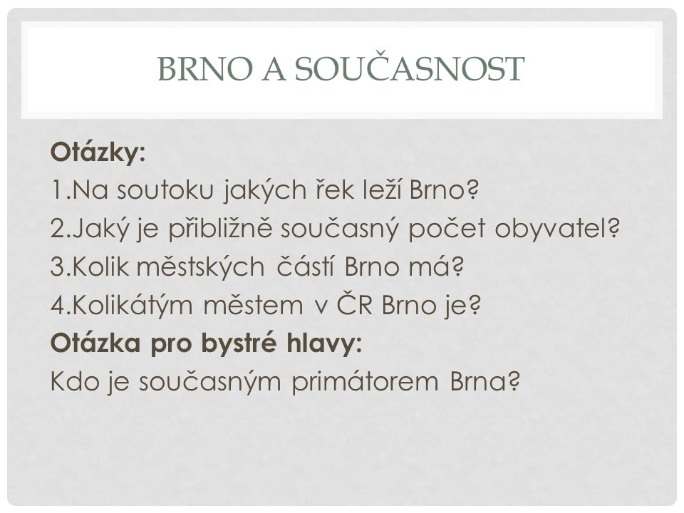 BRNO A SOUČASNOST Otázky: 1.Na soutoku jakých řek leží Brno.