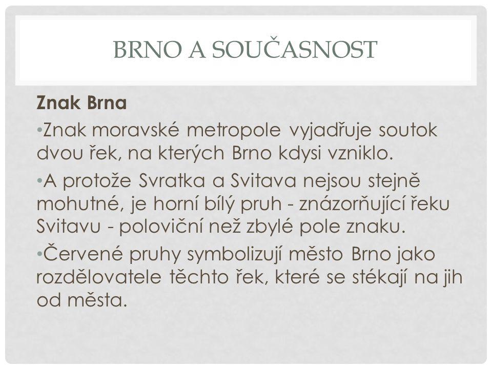 BRNO A SOUČASNOST Znak Brna Znak moravské metropole vyjadřuje soutok dvou řek, na kterých Brno kdysi vzniklo.