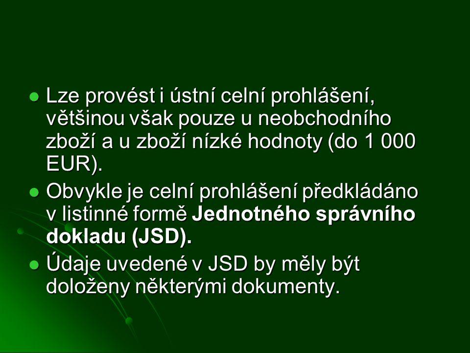 Lze provést i ústní celní prohlášení, většinou však pouze u neobchodního zboží a u zboží nízké hodnoty (do 1 000 EUR). Lze provést i ústní celní prohl