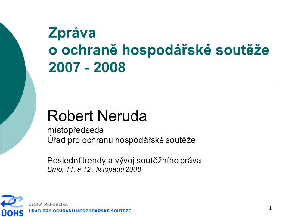 1 Zpráva o ochraně hospodářské soutěže 2007 - 2008 Robert Neruda místopředseda Úřad pro ochranu hospodářské soutěže Poslední trendy a vývoj soutěžního práva Brno, 11.