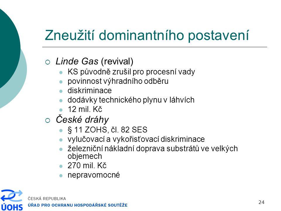 24 Zneužití dominantního postavení  Linde Gas (revival) KS původně zrušil pro procesní vady povinnost výhradního odběru diskriminace dodávky technického plynu v láhvích 12 mil.