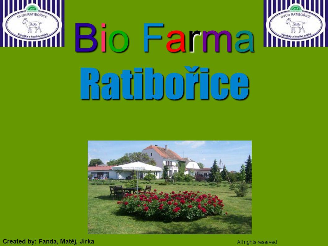 Bio Farma Ratibořice All rights reserved Created by: Fanda, Matěj, Jirka