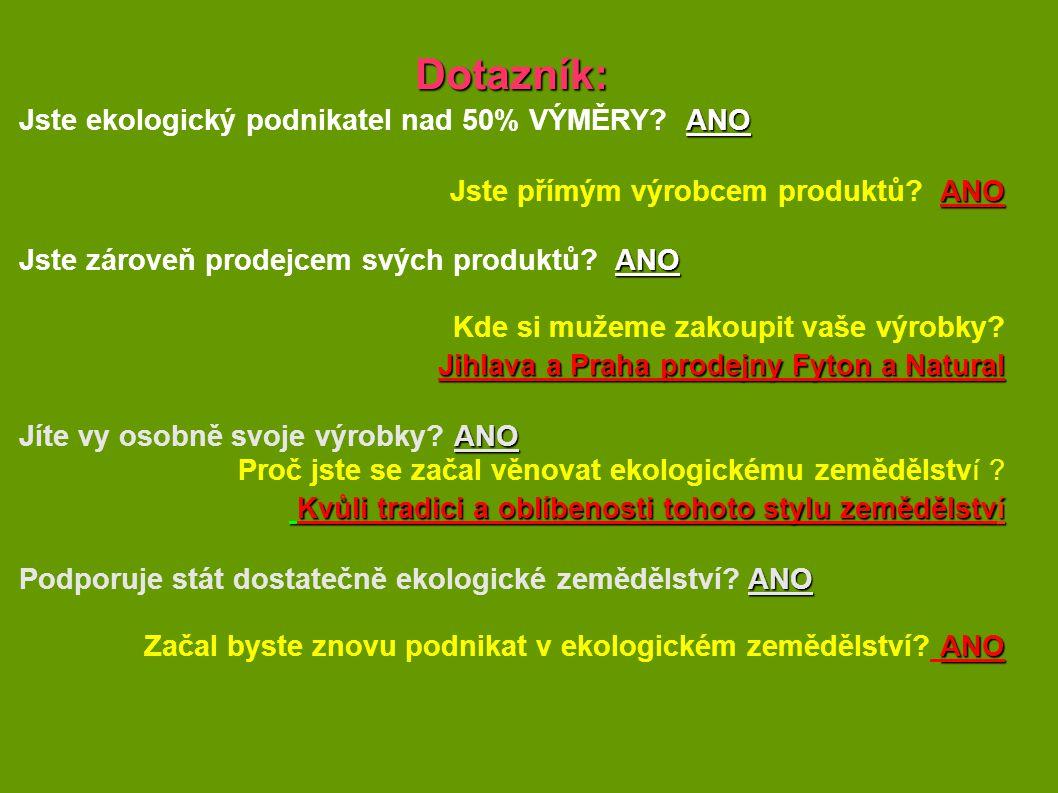 Dotazník: ANO Jste ekologický podnikatel nad 50% VÝMĚRY? ANO ANO Jste přímým výrobcem produktů? ANO ANO Jste zároveň prodejcem svých produktů? ANO Kde