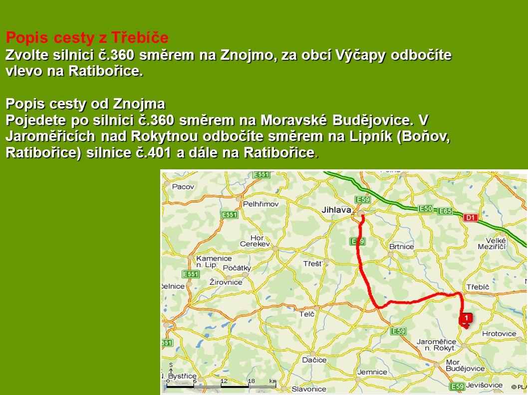 Popis cesty z Třebíče Zvolte silnici č.360 směrem na Znojmo, za obcí Výčapy odbočíte vlevo na Ratibořice. Popis cesty od Znojma Pojedete po silnici č.