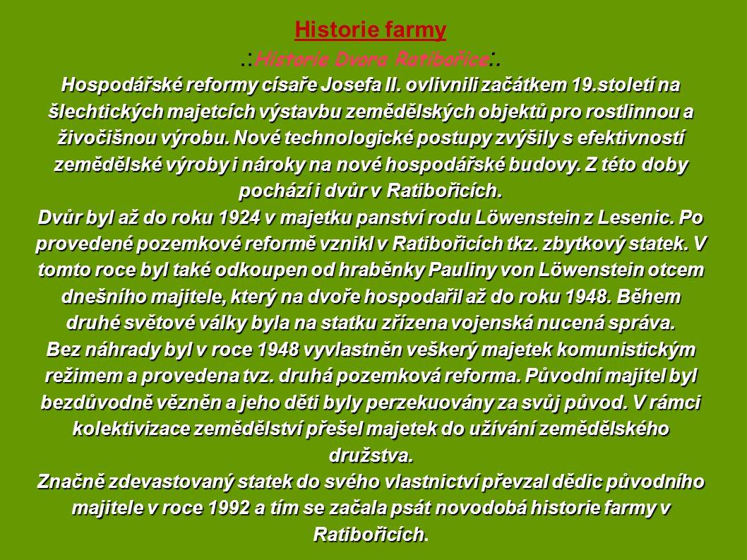 Historie farmy.: Historie Dvora Ratibořice :. Hospodářské reformy císaře Josefa II. ovlivnili začátkem 19.století na šlechtických majetcích výstavbu z