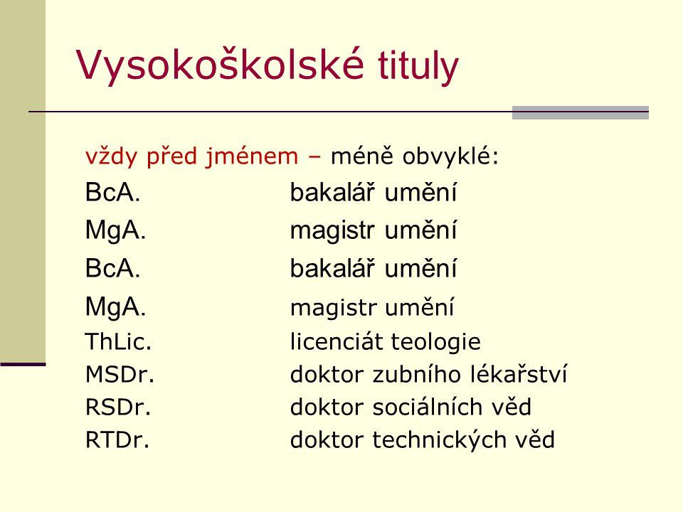 Vysokoškolské tituly vždy před jménem – méně obvyklé: BcA.bakalář umění MgA.magistr umění BcA.bakalář umění MgA. magistr umění ThLic.licenciát teologi