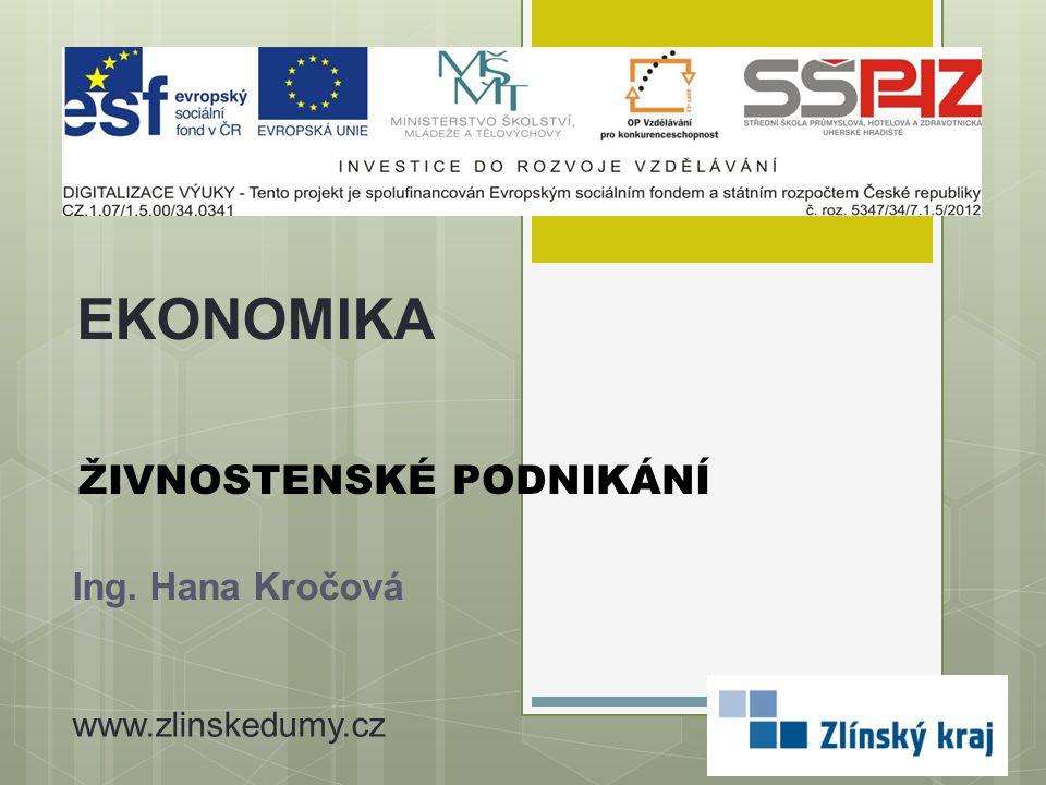 ŽIVNOSTENSKÉ PODNIKÁNÍ Ing. Hana Kročová EKONOMIKA www.zlinskedumy.cz