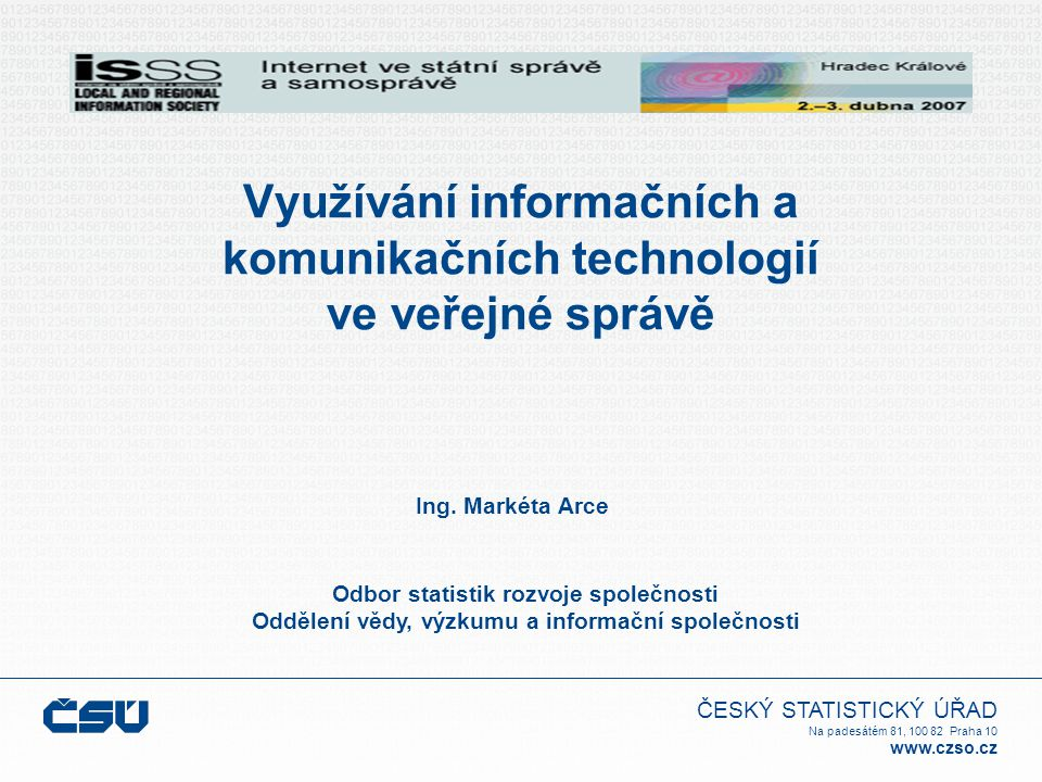 ČESKÝ STATISTICKÝ ÚŘAD Na padesátém 81, 100 82 Praha 10 www.czso.cz Využívání informačních a komunikačních technologií ve veřejné správě Ing.