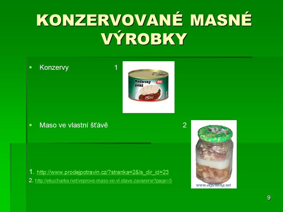 9 KONZERVOVANÉ MASNÉ VÝROBKY   Konzervy 1   Maso ve vlastní šťávě 2 1. http://www.prodejpotravin.cz/?stranka=2&ls_dir_id=23 http://www.prodejpotra