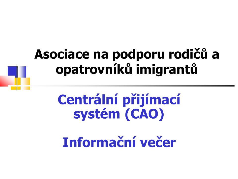 Asociace na podporu rodičů a opatrovníků imigrantů Centrální přijímací systém (CAO) Informační večer