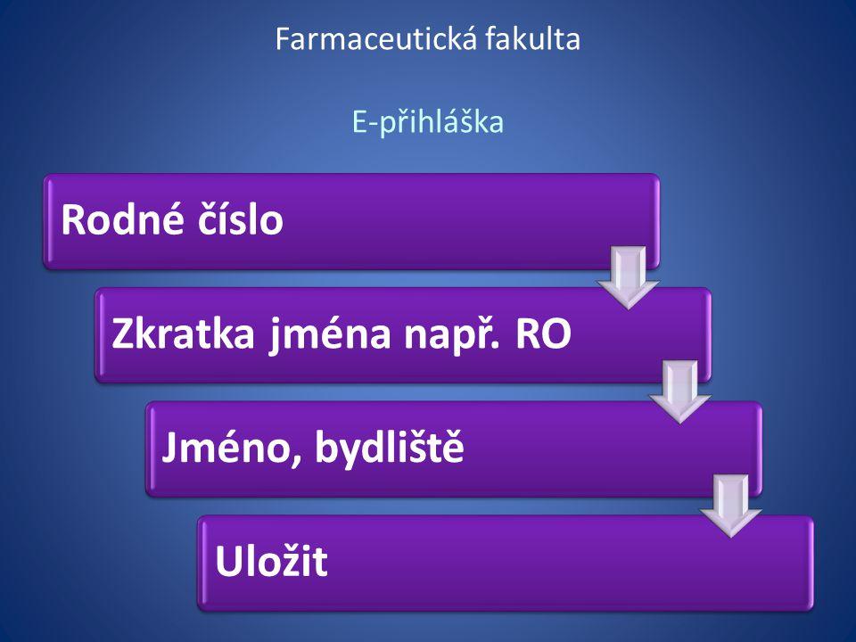 Farmaceutická fakulta E-přihláška Rodné čísloZkratka jména např. ROJméno, bydlištěUložit