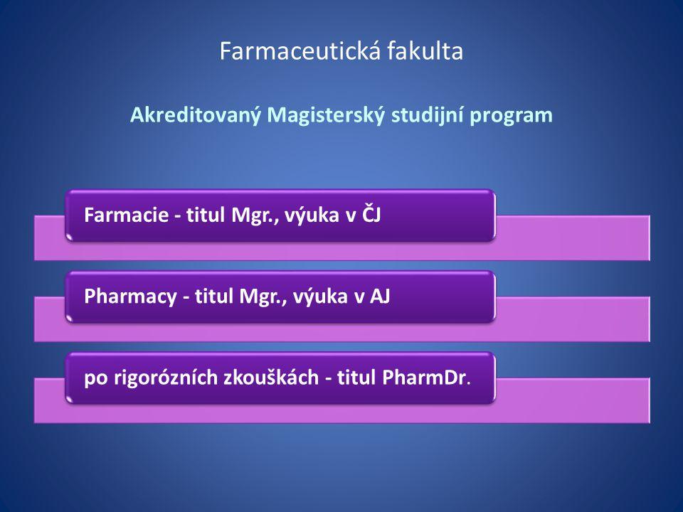 Farmaceutická fakulta Akreditovaný Magisterský studijní program Farmacie - titul Mgr., výuka v ČJPharmacy - titul Mgr., výuka v AJpo rigorózních zkouš