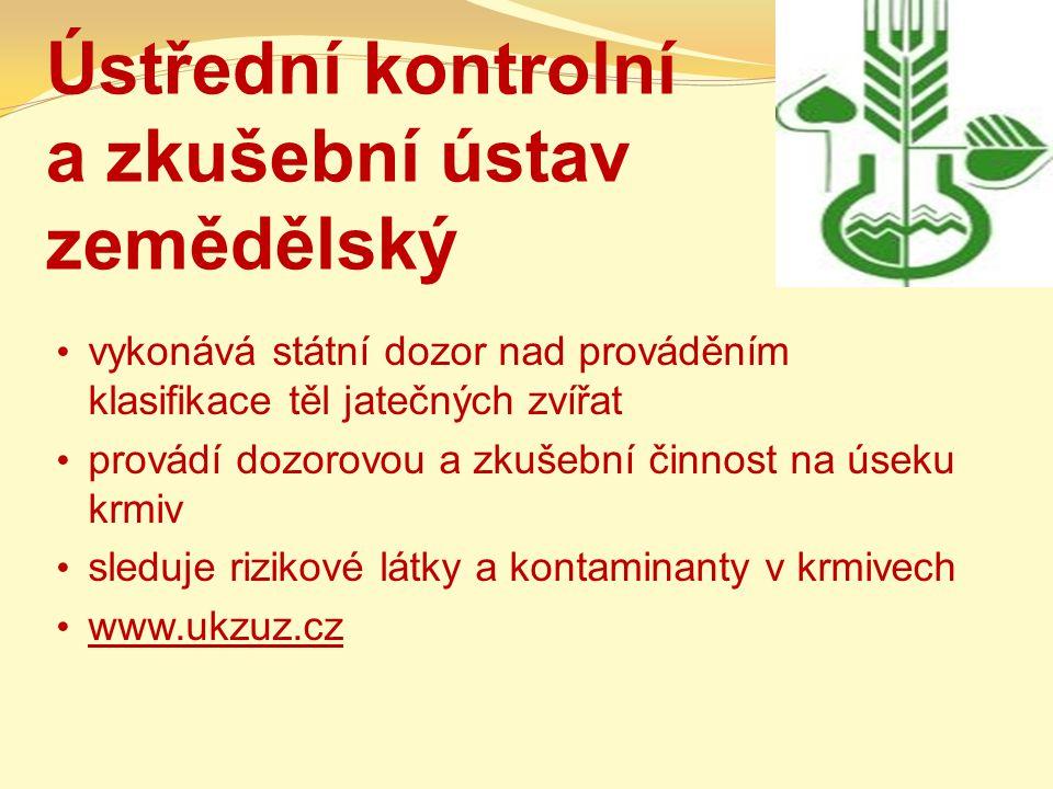 Ústřední kontrolní a zkušební ústav zemědělský vykonává státní dozor nad prováděním klasifikace těl jatečných zvířat provádí dozorovou a zkušební činnost na úseku krmiv sleduje rizikové látky a kontaminanty v krmivech www.ukzuz.cz