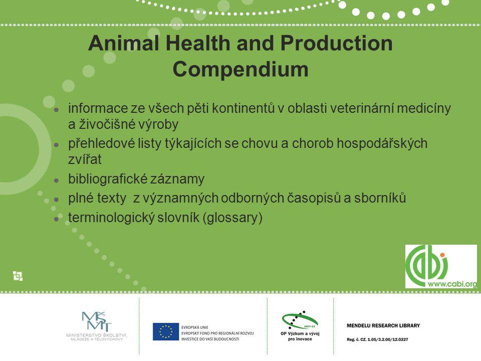 Animal Health and Production Compendium ● informace ze všech pěti kontinentů v oblasti veterinární medicíny a živočišné výroby ● přehledové listy týka