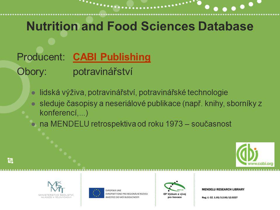 Nutrition and Food Sciences Database Producent:CABI PublishingCABI Publishing Obory:potravinářství ●lidská výživa, potravinářství, potravinářské techn