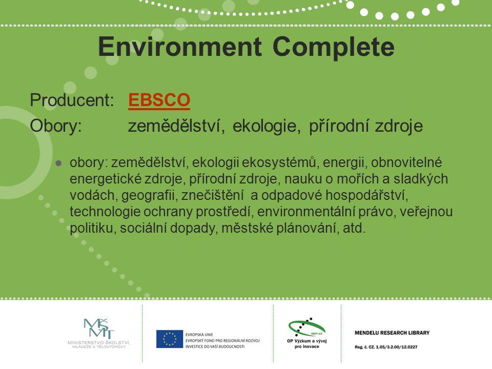 Environment Complete Producent:EBSCOEBSCO Obory:zemědělství, ekologie, přírodní zdroje ●obory: zemědělství, ekologii ekosystémů, energii, obnovitelné