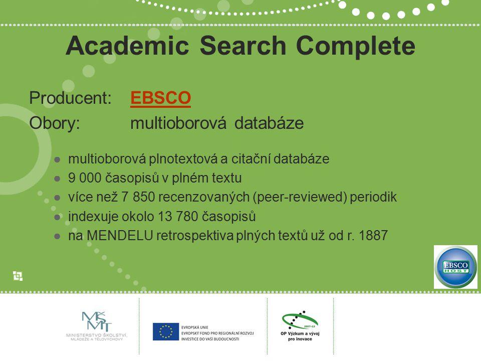Academic Search Complete Producent: EBSCOEBSCO Obory: multioborová databáze ●multioborová plnotextová a citační databáze ●9 000 časopisů v plném textu
