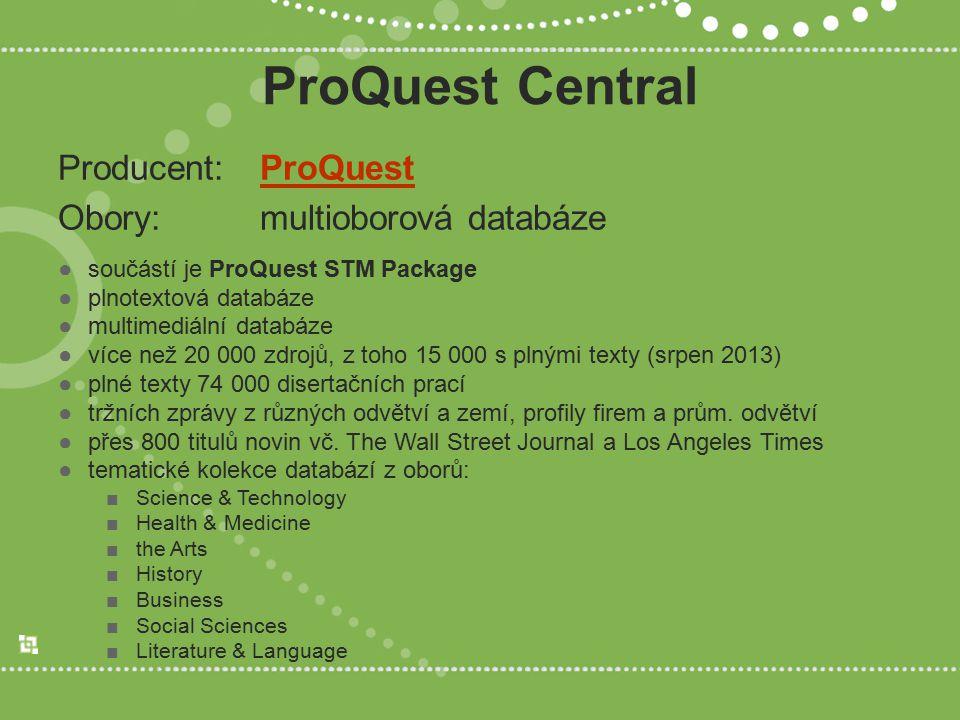 ProQuest Central Producent: ProQuestProQuest Obory: multioborová databáze ●součástí je ProQuest STM Package ●plnotextová databáze ●multimediální datab