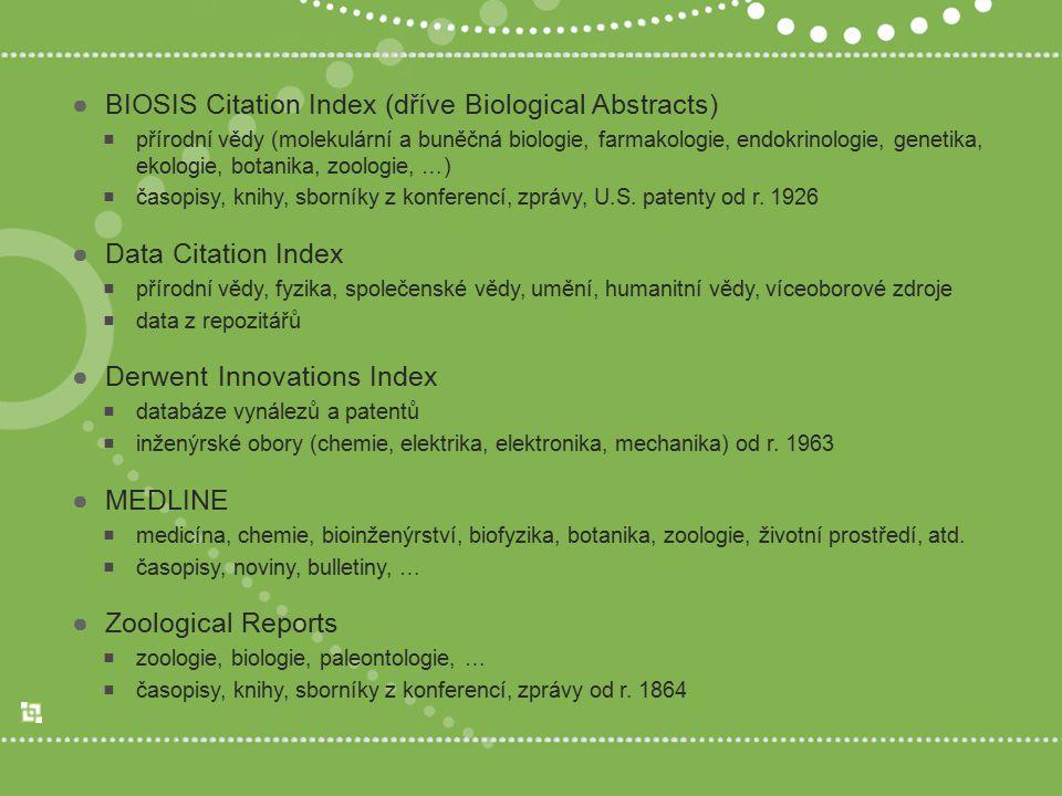 ●BIOSIS Citation Index (dříve Biological Abstracts)  přírodní vědy (molekulární a buněčná biologie, farmakologie, endokrinologie, genetika, ekologie,