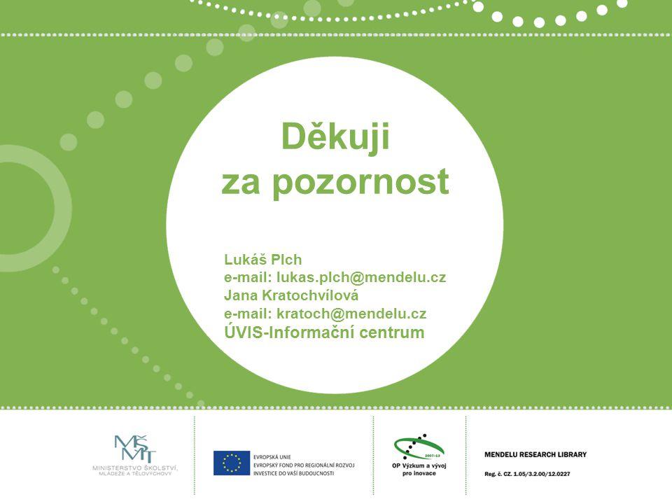 Děkuji za pozornost Lukáš Plch e-mail: lukas.plch@mendelu.cz Jana Kratochvílová e-mail: kratoch@mendelu.cz ÚVIS-Informační centrum