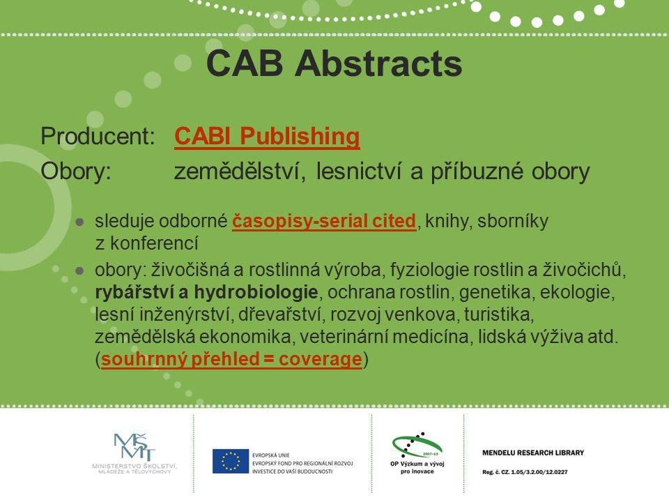CAB Abstracts Producent:CABI PublishingCABI Publishing Obory:zemědělství, lesnictví a příbuzné obory ●sleduje odborné časopisy-serial cited, knihy, sb