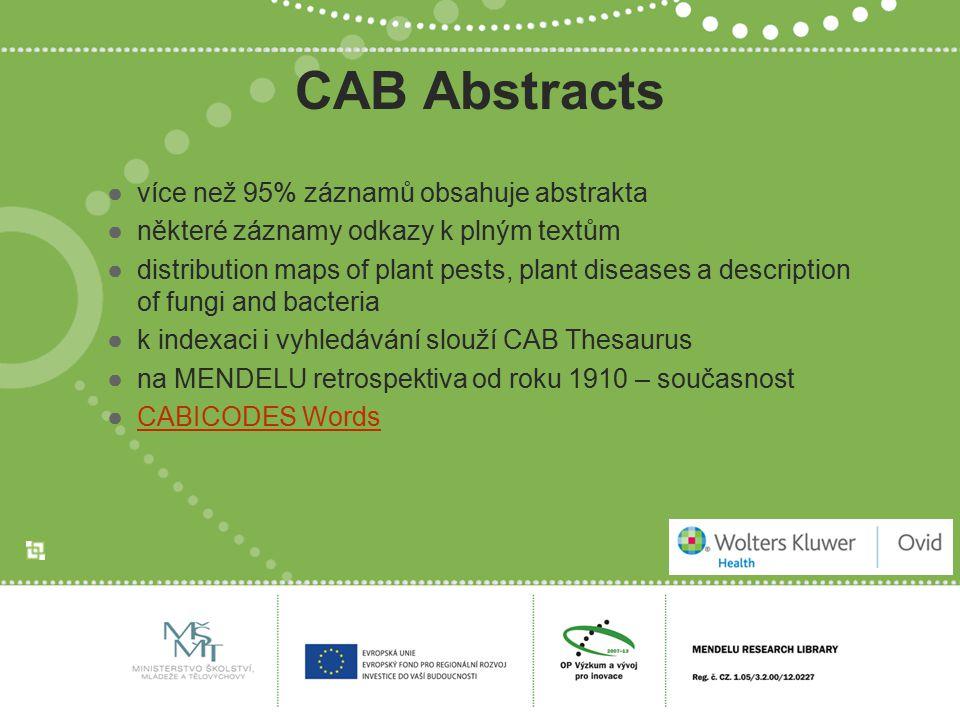 CAB Abstracts ●více než 95% záznamů obsahuje abstrakta ●některé záznamy odkazy k plným textům ●distribution maps of plant pests, plant diseases a desc