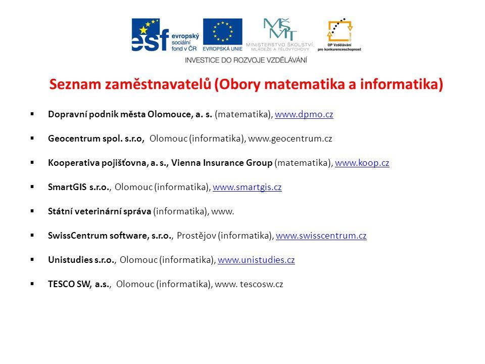 Seznam zaměstnavatelů (Obory matematika a informatika)  Dopravní podnik města Olomouce, a. s. (matematika), www.dpmo.czwww.dpmo.cz  Geocentrum spol.