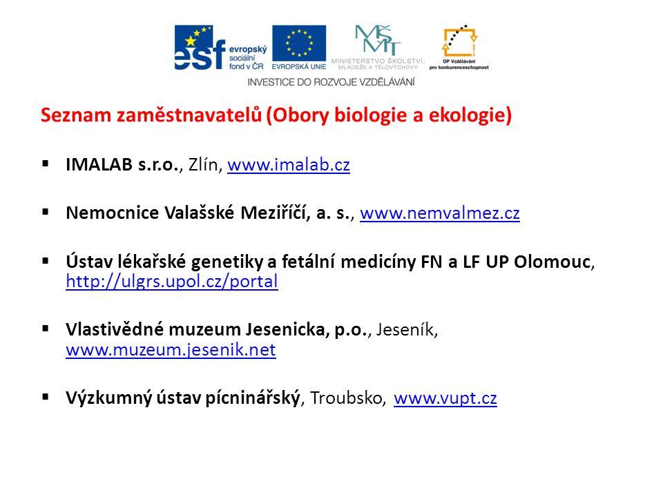 Seznam zaměstnavatelů (Obory biologie a ekologie)  IMALAB s.r.o., Zlín, www.imalab.czwww.imalab.cz  Nemocnice Valašské Meziříčí, a. s., www.nemvalme