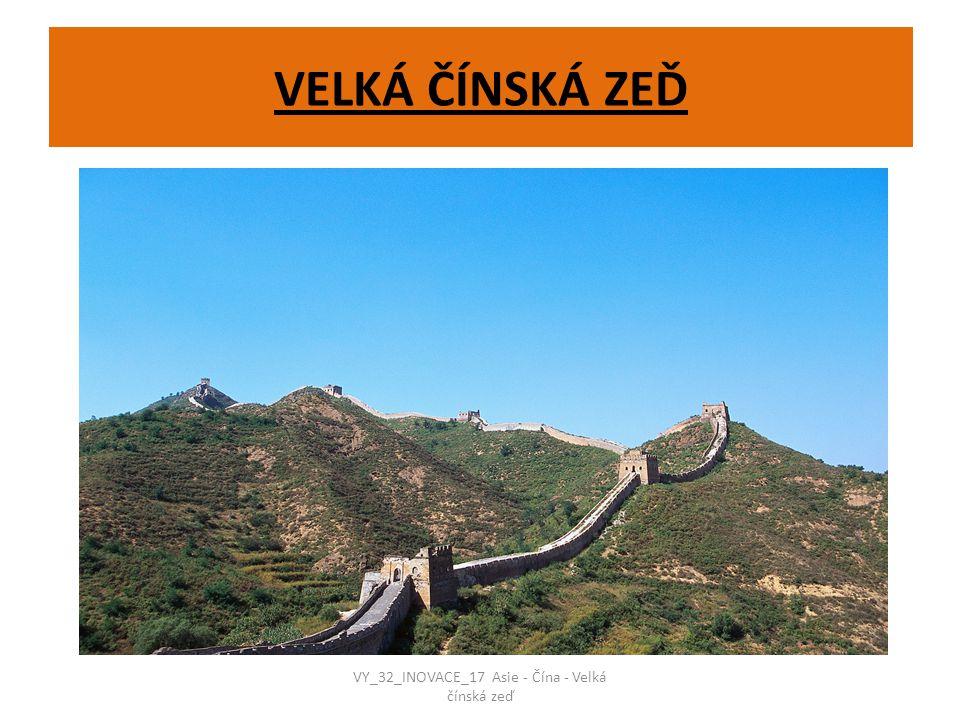 VELKÁ ČÍNSKÁ ZEĎ VY_32_INOVACE_17 Asie - Čína - Velká čínská zeď