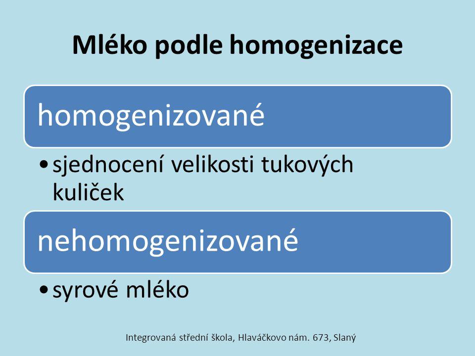 Mléko podle homogenizace homogenizované sjednocení velikosti tukových kuliček nehomogenizované syrové mléko Integrovaná střední škola, Hlaváčkovo nám.