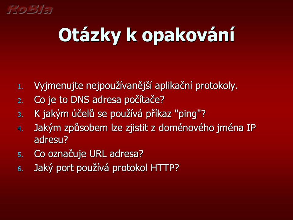 Otázky k opakování 1. Vyjmenujte nejpoužívanější aplikační protokoly. 2. Co je to DNS adresa počítače? 3. K jakým účelů se používá příkaz