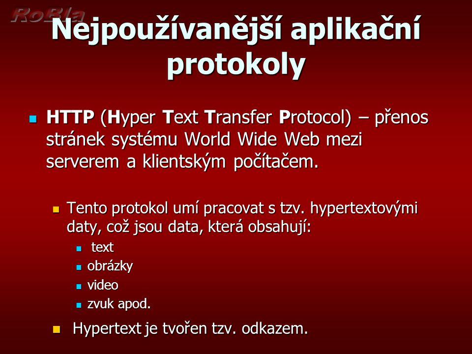 Nejpoužívanější aplikační protokoly HTTP (Hyper Text Transfer Protocol) – přenos stránek systému World Wide Web mezi serverem a klientským počítačem.