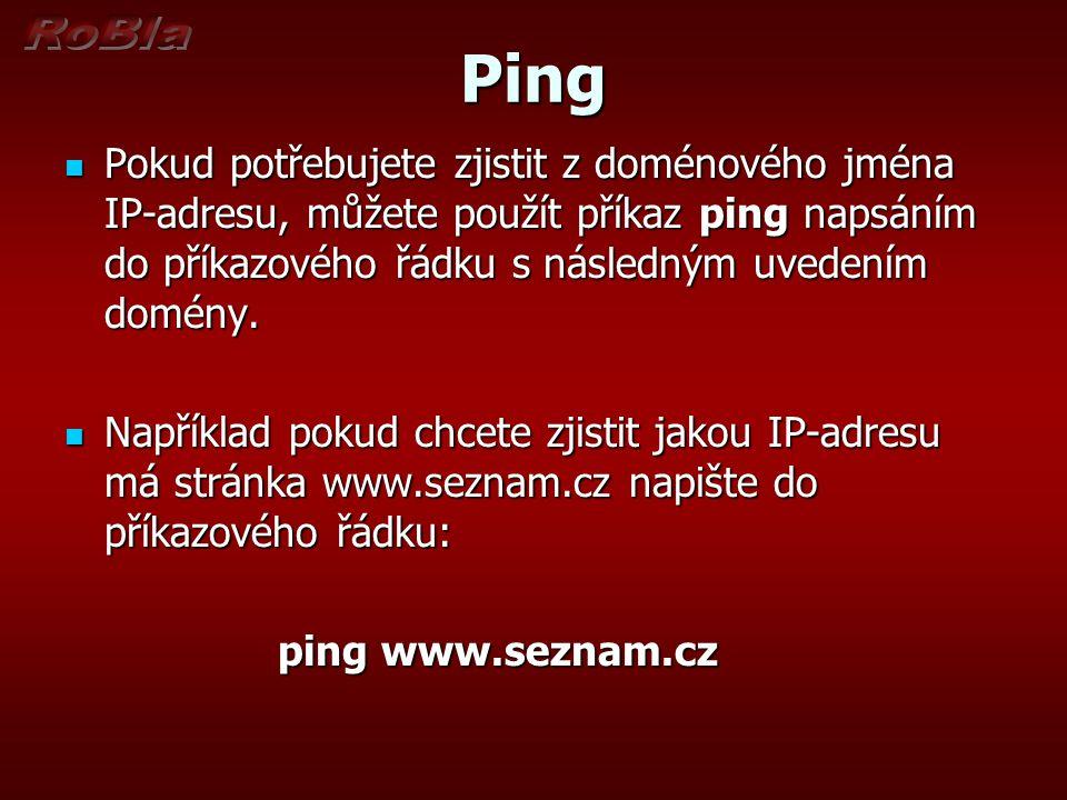 Ping Pokud potřebujete zjistit z doménového jména IP-adresu, můžete použít příkaz ping napsáním do příkazového řádku s následným uvedením domény. Poku
