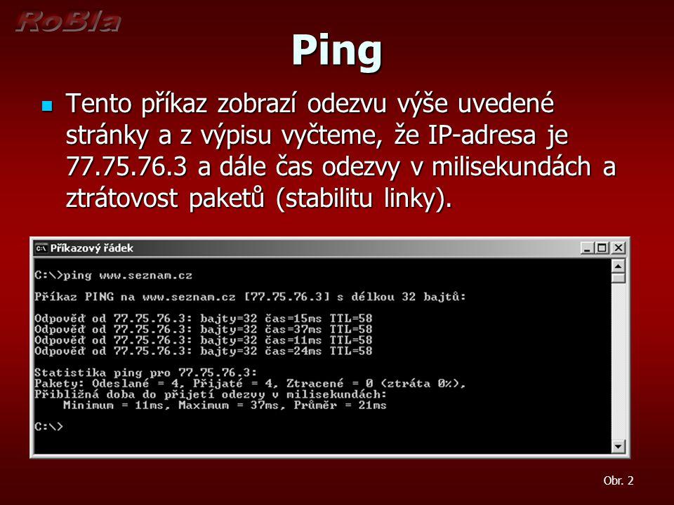 Ping Tento příkaz zobrazí odezvu výše uvedené stránky a z výpisu vyčteme, že IP-adresa je 77.75.76.3 a dále čas odezvy v milisekundách a ztrátovost pa