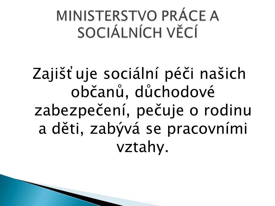 Zajišťuje sociální péči našich občanů, důchodové zabezpečení, pečuje o rodinu a děti, zabývá se pracovními vztahy.