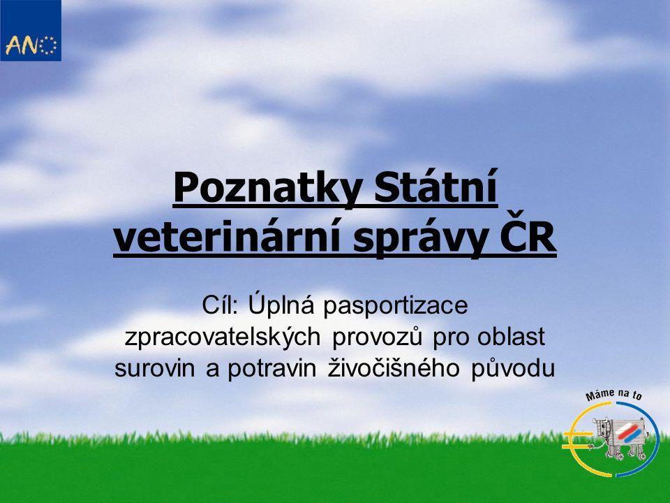 Poznatky Státní veterinární správy ČR Cíl: Úplná pasportizace zpracovatelských provozů pro oblast surovin a potravin živočišného původu