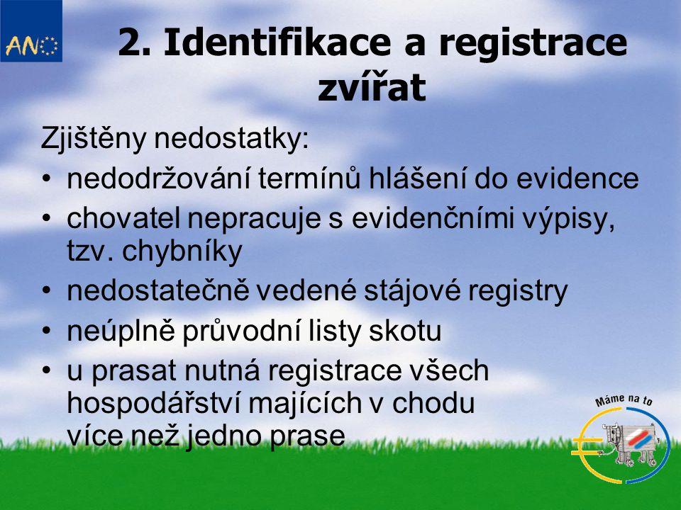 2. Identifikace a registrace zvířat Zjištěny nedostatky: nedodržování termínů hlášení do evidence chovatel nepracuje s evidenčními výpisy, tzv. chybní