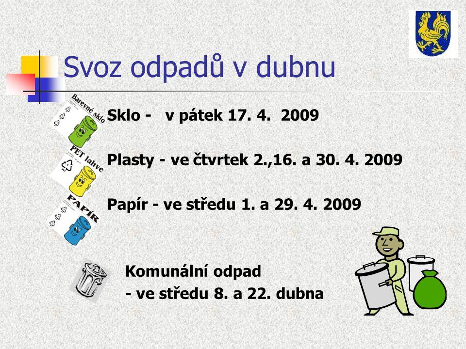 Svoz odpadů v dubnu Sklo - v pátek 17. 4. 2009 Plasty - ve čtvrtek 2.,16.