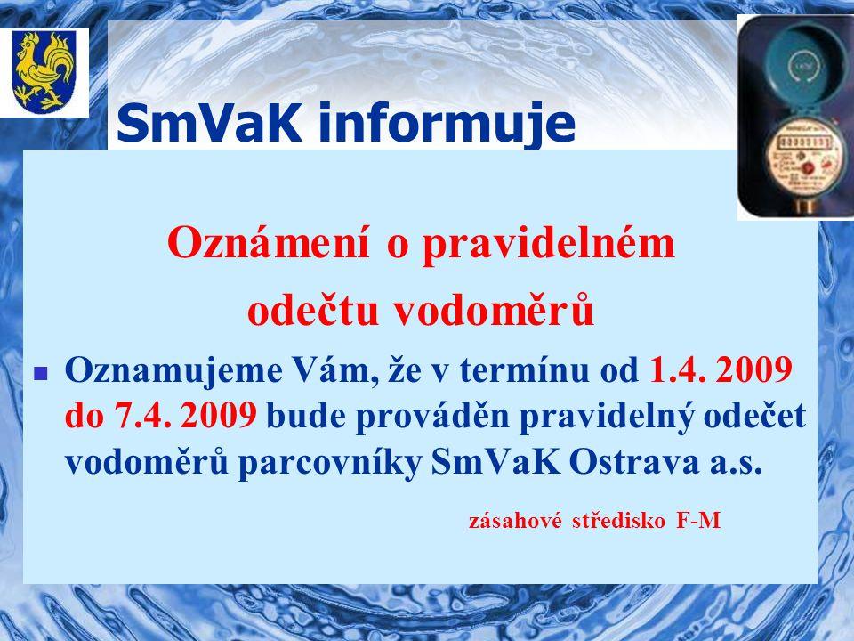 SmVaK informuje Oznámení o pravidelném odečtu vodoměrů Oznamujeme Vám, že v termínu od 1.4.
