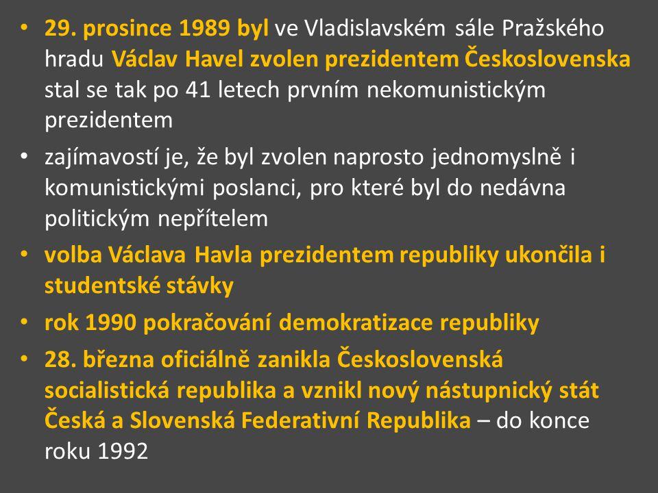 29. prosince 1989 byl ve Vladislavském sále Pražského hradu Václav Havel zvolen prezidentem Československa stal se tak po 41 letech prvním nekomunisti