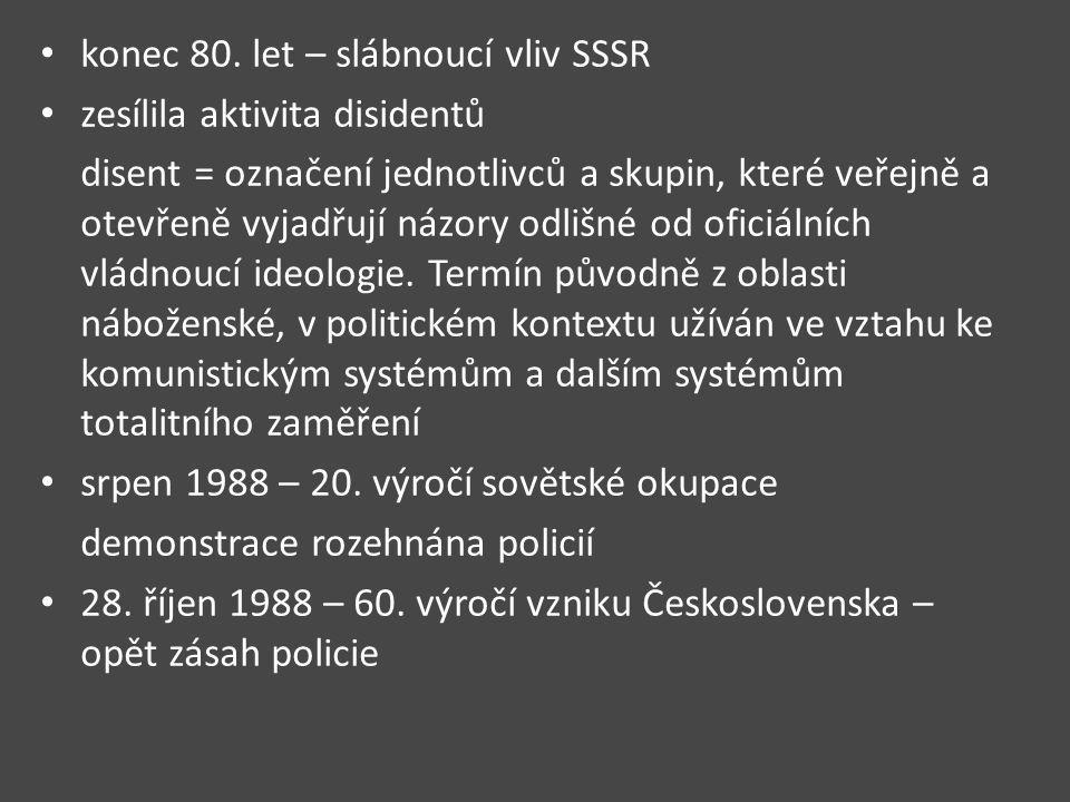 konec 80. let – slábnoucí vliv SSSR zesílila aktivita disidentů disent = označení jednotlivců a skupin, které veřejně a otevřeně vyjadřují názory odli