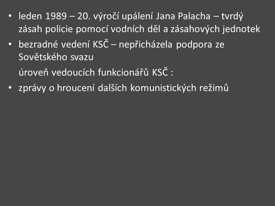 leden 1989 – 20. výročí upálení Jana Palacha – tvrdý zásah policie pomocí vodních děl a zásahových jednotek bezradné vedení KSČ – nepřicházela podpora