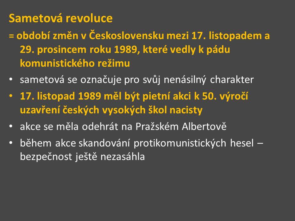 Sametová revoluce = období změn v Československu mezi 17. listopadem a 29. prosincem roku 1989, které vedly k pádu komunistického režimu sametová se o